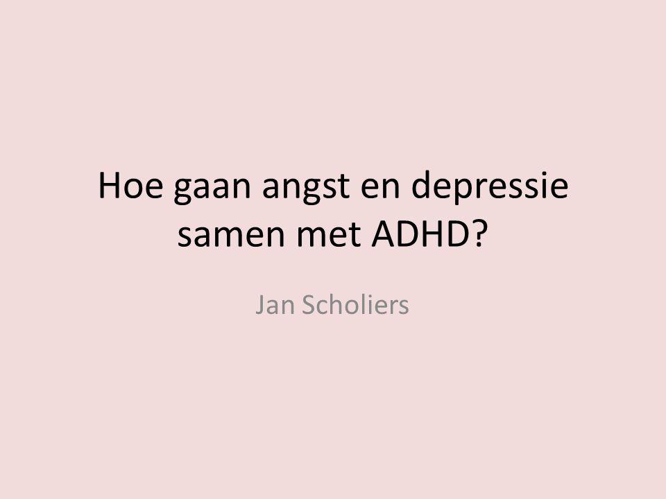 Hoe gaan angst en depressie samen met ADHD? Jan Scholiers