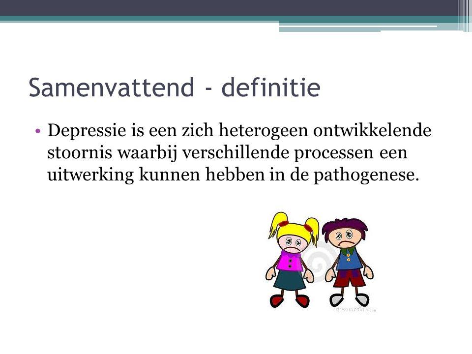 Samenvattend - definitie Depressie is een zich heterogeen ontwikkelende stoornis waarbij verschillende processen een uitwerking kunnen hebben in de pathogenese.