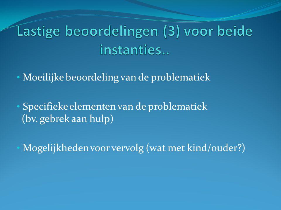 Moeilijke beoordeling van de problematiek Specifieke elementen van de problematiek (bv.
