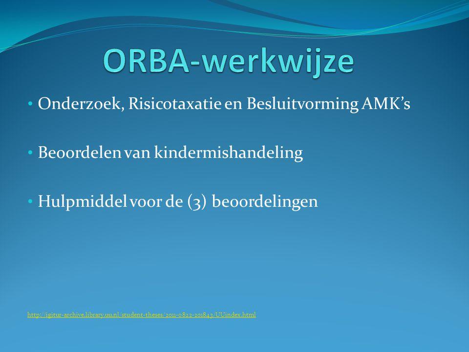 Onderzoek, Risicotaxatie en Besluitvorming AMK's Beoordelen van kindermishandeling Hulpmiddel voor de (3) beoordelingen http://igitur-archive.library.uu.nl/student-theses/2011-0822-201843/UUindex.html