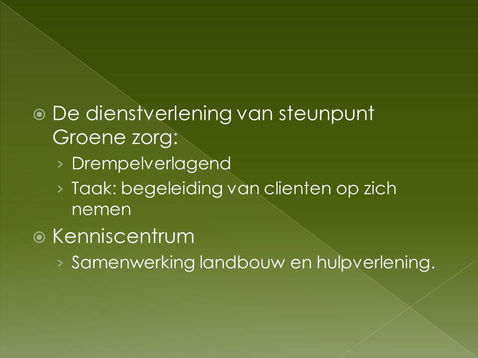  De dienstverlening van steunpunt Groene zorg: › Drempelverlagend › Taak: begeleiding van clienten op zich nemen  Kenniscentrum › Samenwerking landb