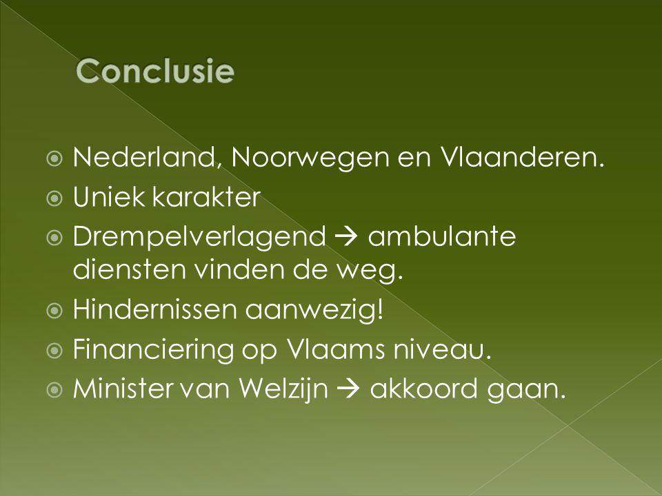  Nederland, Noorwegen en Vlaanderen.  Uniek karakter  Drempelverlagend  ambulante diensten vinden de weg.  Hindernissen aanwezig!  Financiering