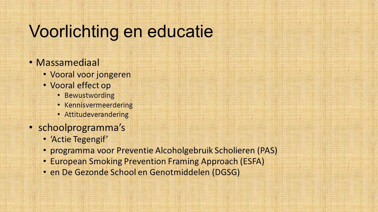 Voorlichting en educatie Massamediaal Vooral voor jongeren Vooral effect op Bewustwording Kennisvermeerdering Attitudeverandering schoolprogramma's 'Actie Tegengif' programma voor Preventie Alcoholgebruik Scholieren (PAS) European Smoking Prevention Framing Approach (ESFA) en De Gezonde School en Genotmiddelen (DGSG)