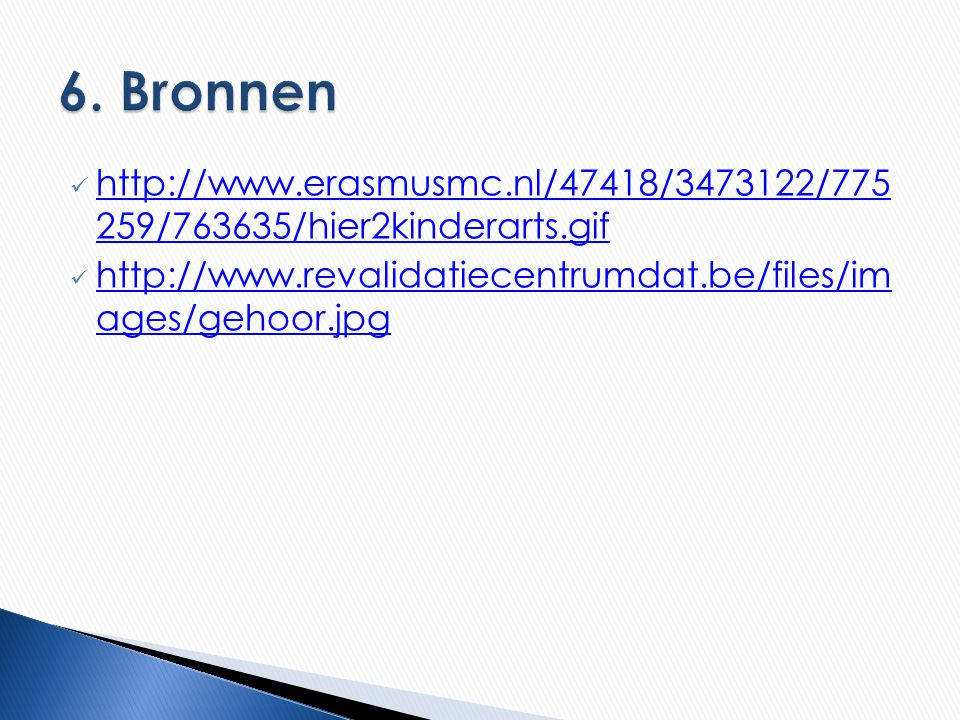 http://www.erasmusmc.nl/47418/3473122/775 259/763635/hier2kinderarts.gif http://www.revalidatiecentrumdat.be/files/im ages/gehoor.jpg