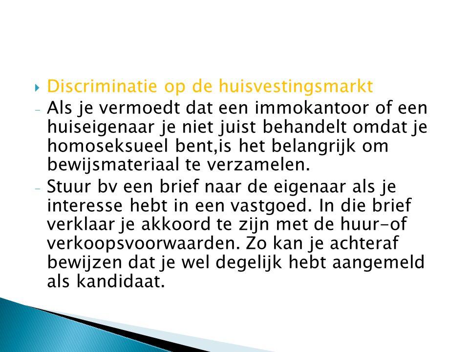  Discriminatie op de huisvestingsmarkt - Als je vermoedt dat een immokantoor of een huiseigenaar je niet juist behandelt omdat je homoseksueel bent,i