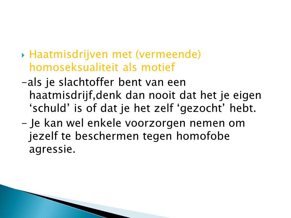  Haatmisdrijven met (vermeende) homoseksualiteit als motief -als je slachtoffer bent van een haatmisdrijf,denk dan nooit dat het je eigen 'schuld' is