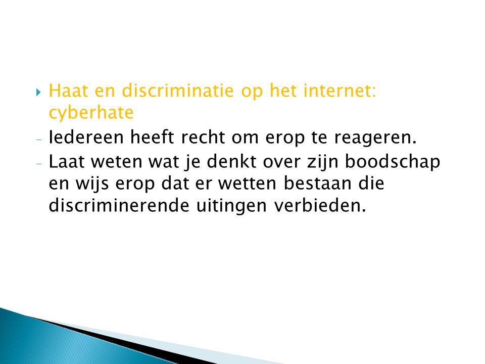  Haat en discriminatie op het internet: cyberhate - Iedereen heeft recht om erop te reageren. - Laat weten wat je denkt over zijn boodschap en wijs e