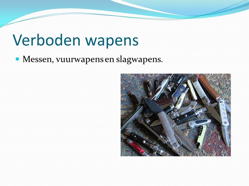 Verboden wapens Messen, vuurwapens en slagwapens.