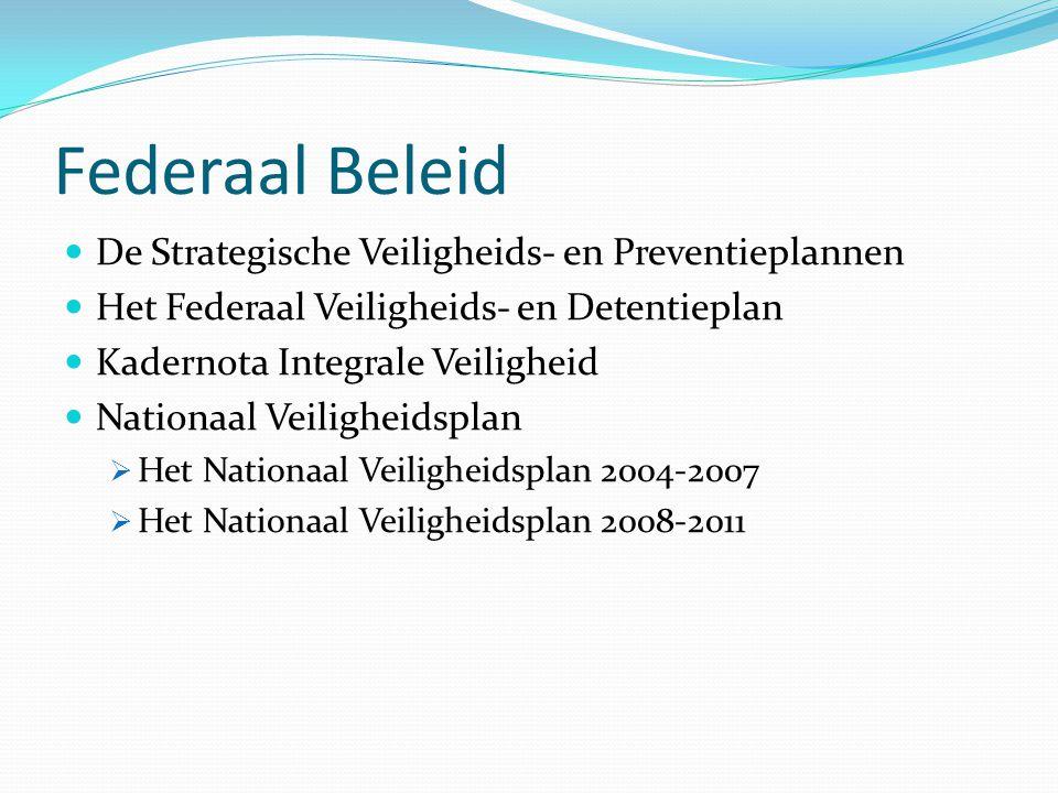Federaal Beleid De Strategische Veiligheids- en Preventieplannen Het Federaal Veiligheids- en Detentieplan Kadernota Integrale Veiligheid Nationaal Ve