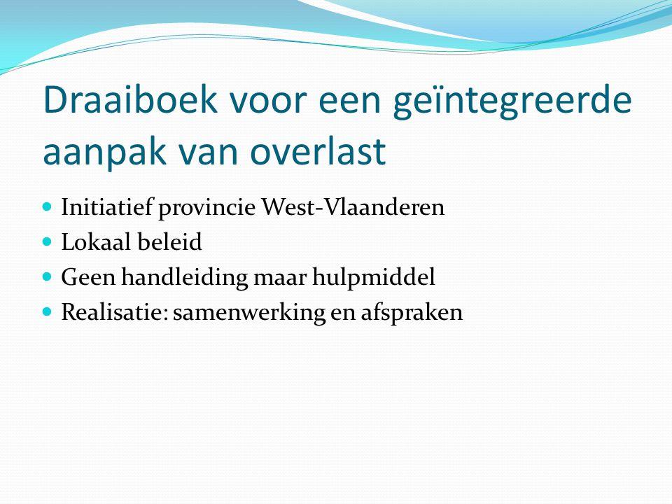 Draaiboek voor een geïntegreerde aanpak van overlast Initiatief provincie West-Vlaanderen Lokaal beleid Geen handleiding maar hulpmiddel Realisatie: s