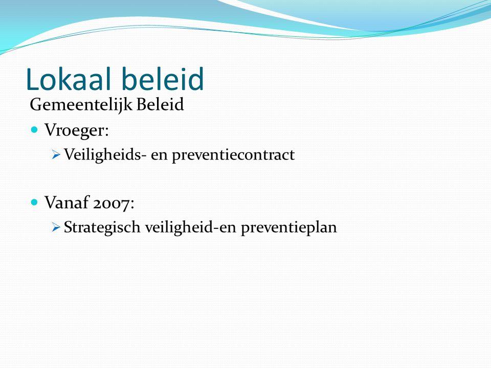 Lokaal beleid Gemeentelijk Beleid Vroeger:  Veiligheids- en preventiecontract Vanaf 2007:  Strategisch veiligheid-en preventieplan