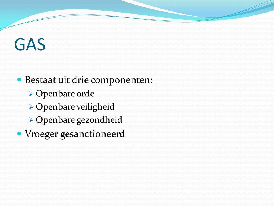 GAS Bestaat uit drie componenten:  Openbare orde  Openbare veiligheid  Openbare gezondheid Vroeger gesanctioneerd