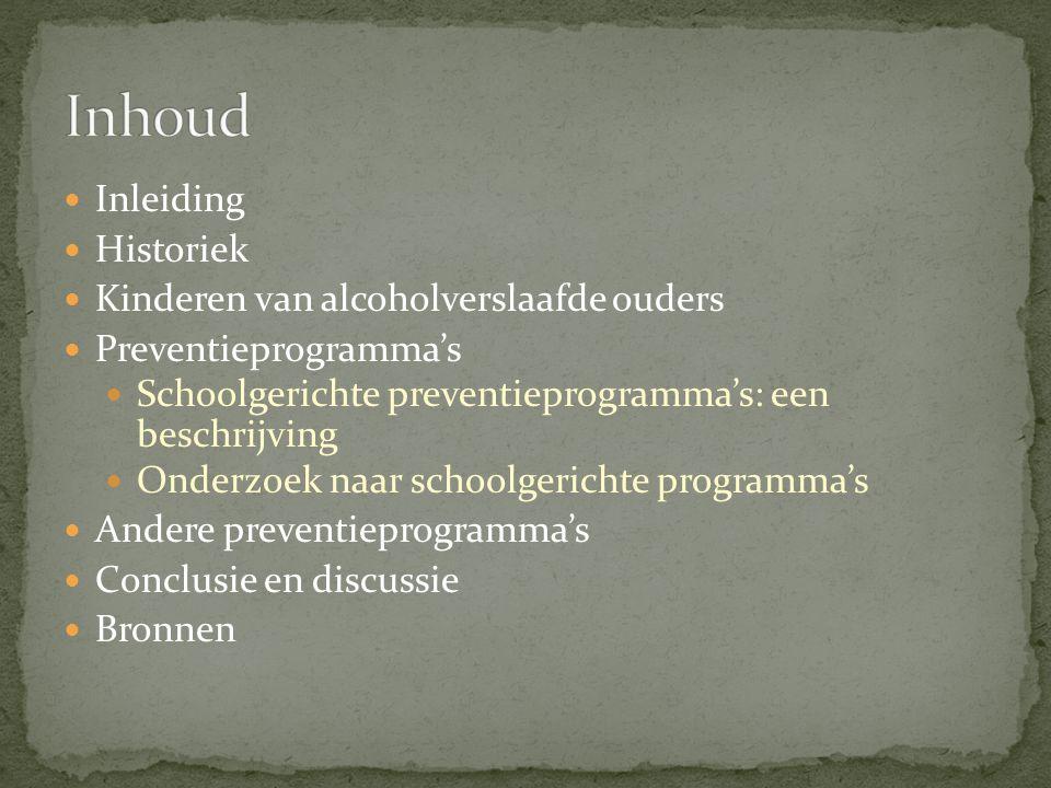 Inleiding Historiek Kinderen van alcoholverslaafde ouders Preventieprogramma's Schoolgerichte preventieprogramma's: een beschrijving Onderzoek naar schoolgerichte programma's Andere preventieprogramma's Conclusie en discussie Bronnen