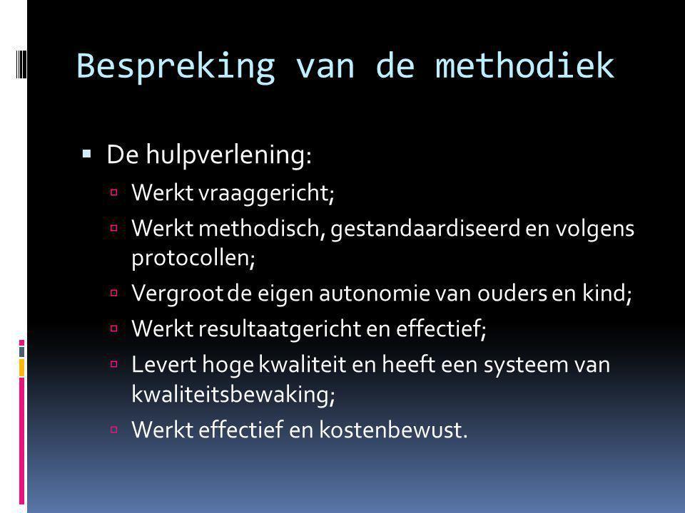 Bespreking van de methodiek  De hulpverlening:  Werkt vraaggericht;  Werkt methodisch, gestandaardiseerd en volgens protocollen;  Vergroot de eige