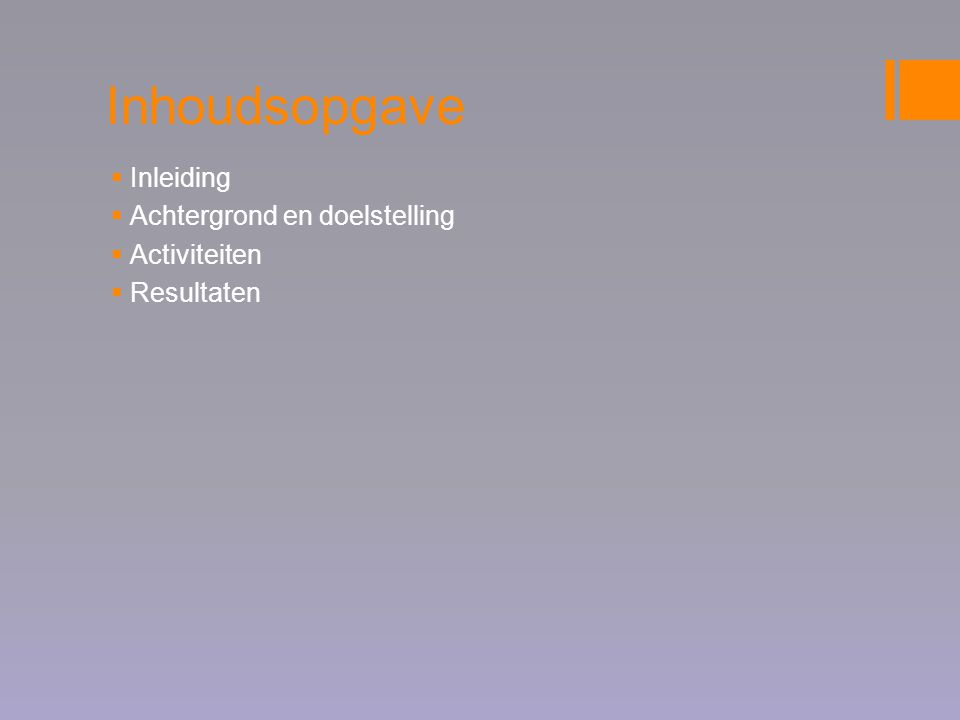 Inhoudsopgave  Inleiding  Achtergrond en doelstelling  Activiteiten  Resultaten