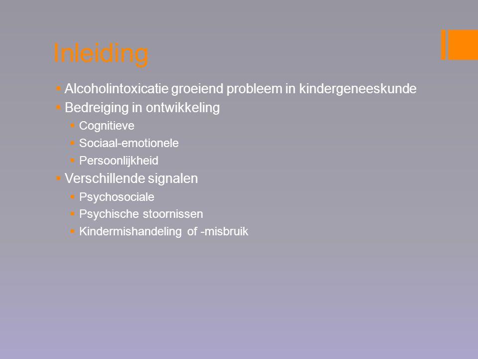 Inleiding  Alcoholintoxicatie groeiend probleem in kindergeneeskunde  Bedreiging in ontwikkeling  Cognitieve  Sociaal-emotionele  Persoonlijkheid