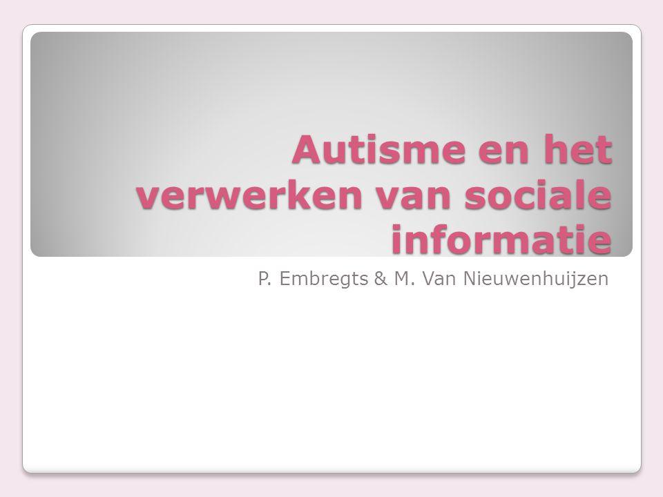 Autisme en het verwerken van sociale informatie P. Embregts & M. Van Nieuwenhuijzen
