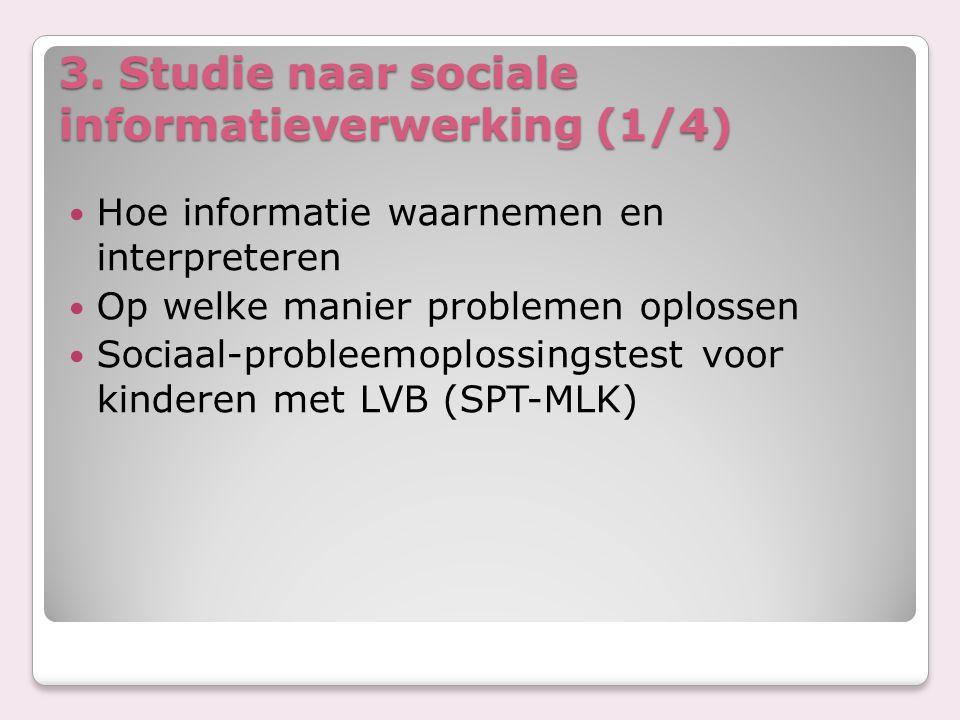 3. Studie naar sociale informatieverwerking (1/4) Hoe informatie waarnemen en interpreteren Op welke manier problemen oplossen Sociaal-probleemoplossi