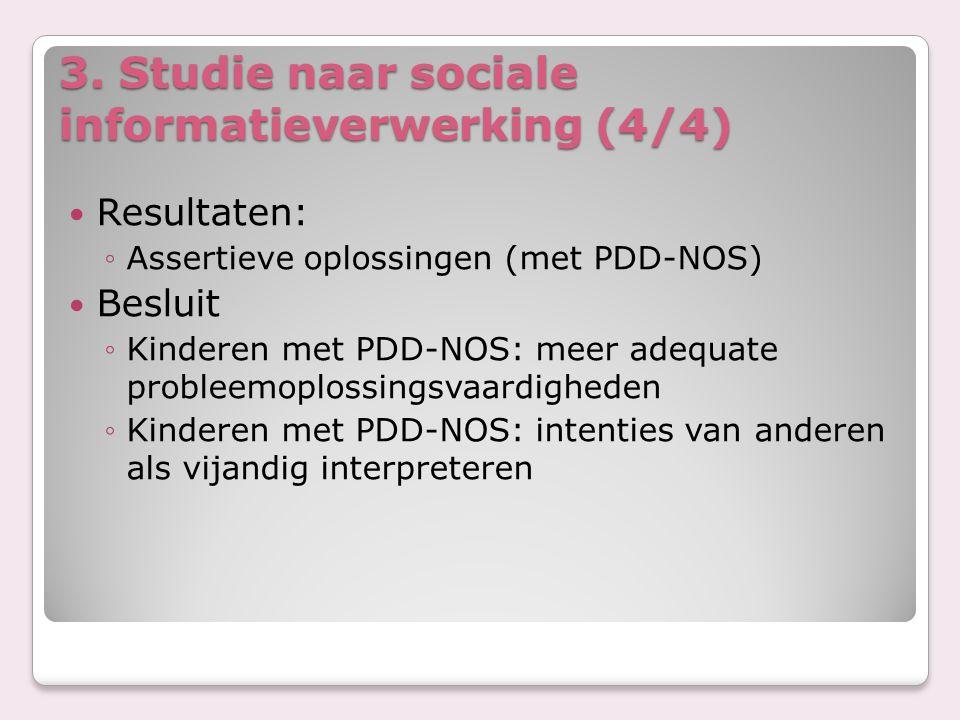 3. Studie naar sociale informatieverwerking (4/4) Resultaten: ◦Assertieve oplossingen (met PDD-NOS) Besluit ◦Kinderen met PDD-NOS: meer adequate probl