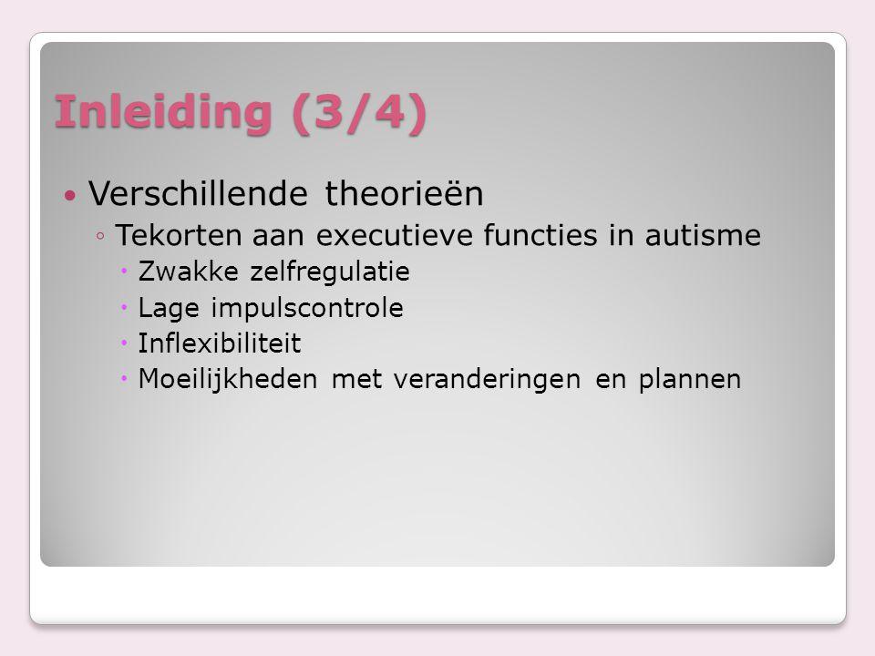 Inleiding (3/4) Verschillende theorieën ◦Tekorten aan executieve functies in autisme  Zwakke zelfregulatie  Lage impulscontrole  Inflexibiliteit 