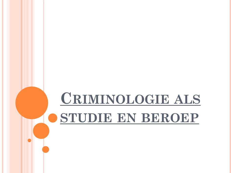 C RIMINOLOGIE ALS STUDIE EN BEROEP
