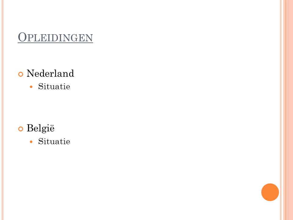 O PLEIDINGEN Nederland Situatie België Situatie