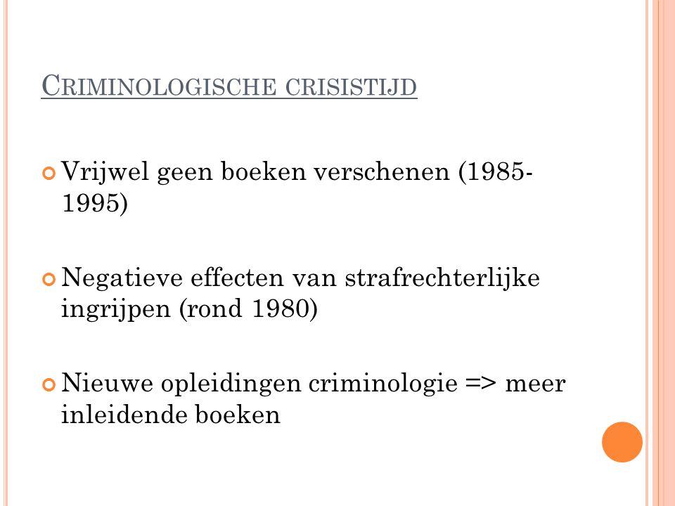 C RIMINOLOGISCHE CRISISTIJD Vrijwel geen boeken verschenen (1985- 1995) Negatieve effecten van strafrechterlijke ingrijpen (rond 1980) Nieuwe opleidingen criminologie => meer inleidende boeken