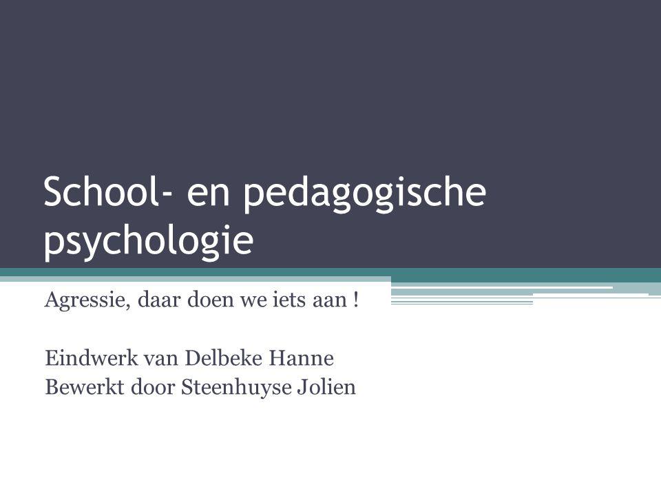 School- en pedagogische psychologie Agressie, daar doen we iets aan ! Eindwerk van Delbeke Hanne Bewerkt door Steenhuyse Jolien