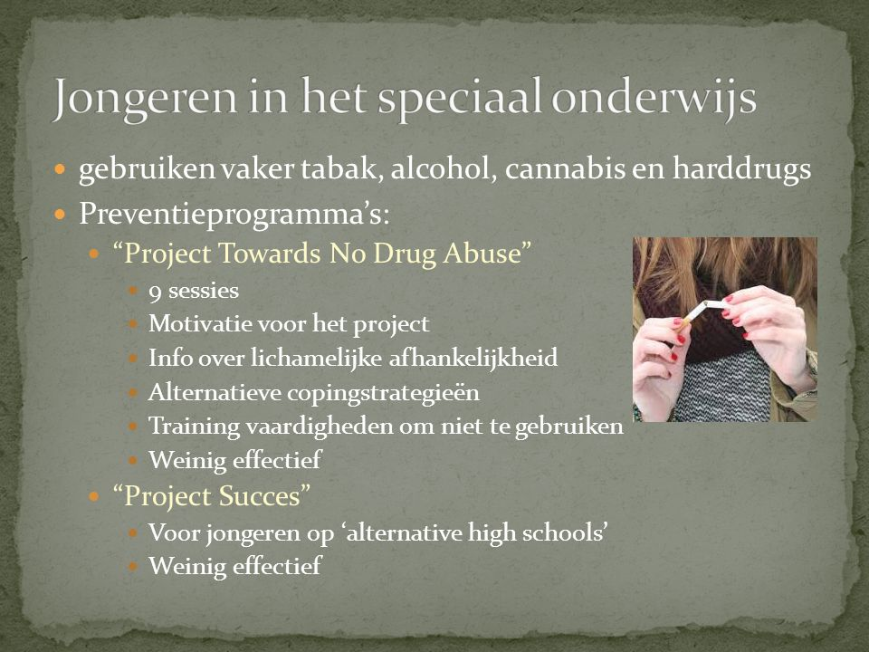 "gebruiken vaker tabak, alcohol, cannabis en harddrugs Preventieprogramma's: ""Project Towards No Drug Abuse"" 9 sessies Motivatie voor het project Info"