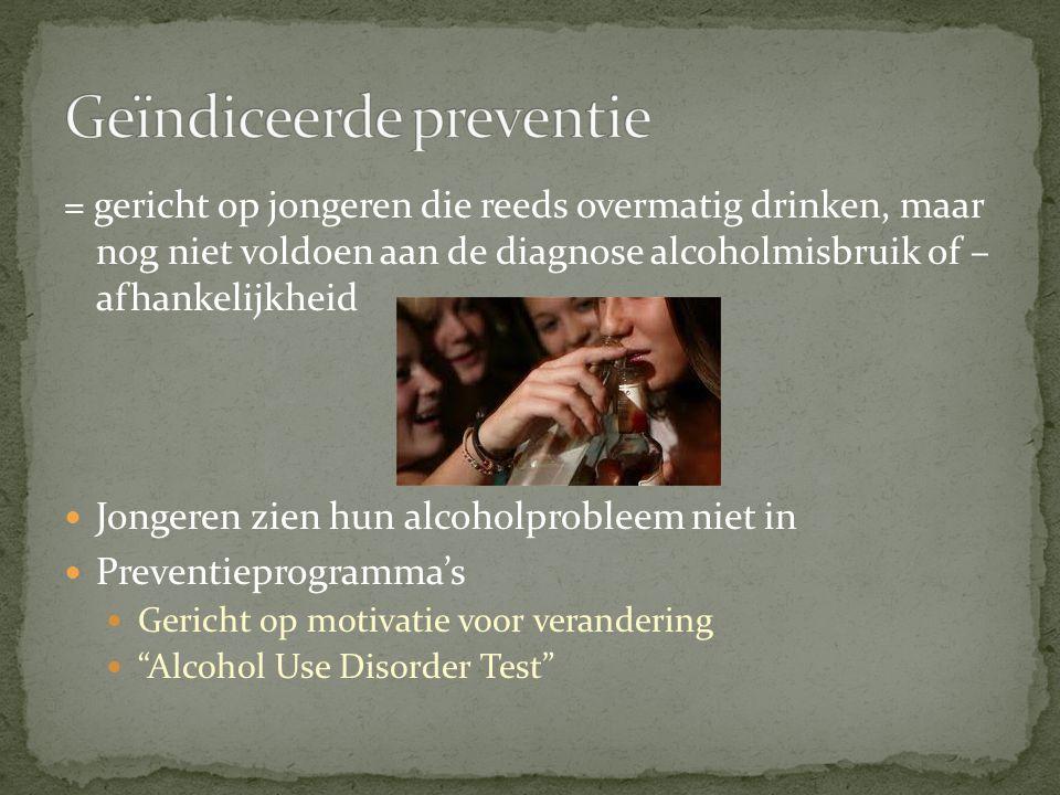 = gericht op jongeren die reeds overmatig drinken, maar nog niet voldoen aan de diagnose alcoholmisbruik of – afhankelijkheid Jongeren zien hun alcoho
