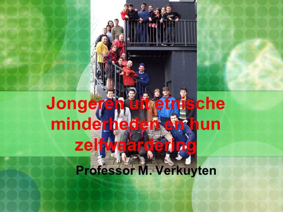 Jongeren uit etnische minderheden en hun zelfwaardering Professor M. Verkuyten