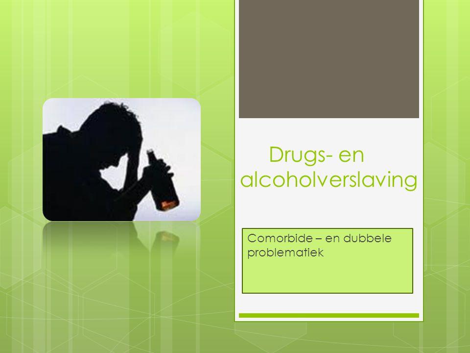 Drugs- en alcoholverslaving Comorbide – en dubbele problematiek