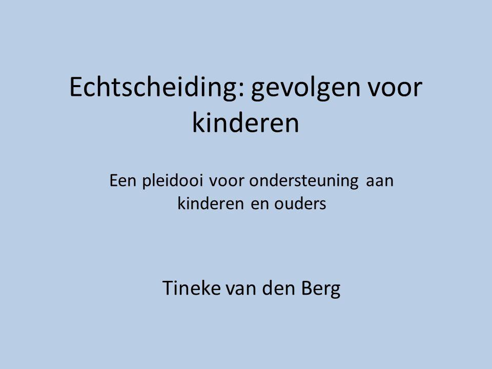 Echtscheiding: gevolgen voor kinderen Een pleidooi voor ondersteuning aan kinderen en ouders Tineke van den Berg
