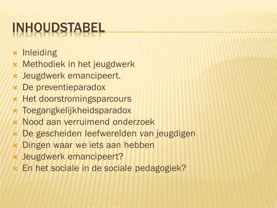  Inleiding  Methodiek in het jeugdwerk  Jeugdwerk emancipeert.  De preventieparadox  Het doorstromingsparcours  Toegangkelijkheidsparadox  Nood