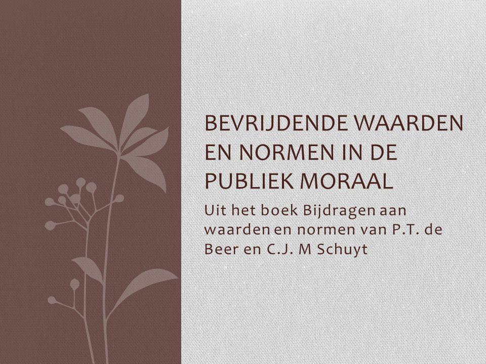 Uit het boek Bijdragen aan waarden en normen van P.T. de Beer en C.J. M Schuyt BEVRIJDENDE WAARDEN EN NORMEN IN DE PUBLIEK MORAAL