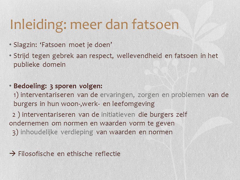 Inleiding: meer dan fatsoen Slagzin: 'Fatsoen moet je doen' Strijd tegen gebrek aan respect, wellevendheid en fatsoen in het publieke domein Bedoeling