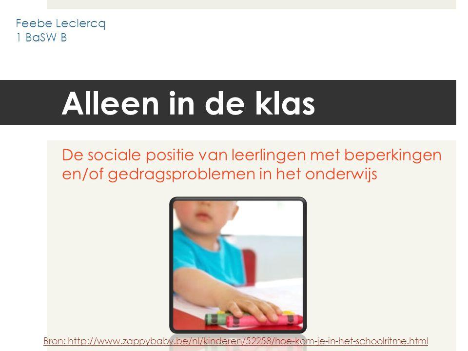 Alleen in de klas De sociale positie van leerlingen met beperkingen en/of gedragsproblemen in het onderwijs Bron: http://www.zappybaby.be/nl/kinderen/