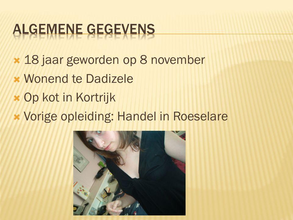  18 jaar geworden op 8 november  Wonend te Dadizele  Op kot in Kortrijk  Vorige opleiding: Handel in Roeselare