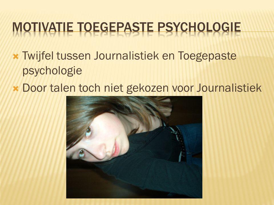  Twijfel tussen Journalistiek en Toegepaste psychologie  Door talen toch niet gekozen voor Journalistiek