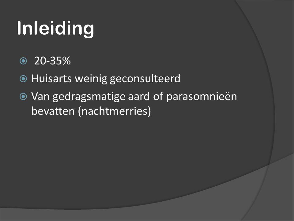 Inleiding  20-35%  Huisarts weinig geconsulteerd  Van gedragsmatige aard of parasomnieën bevatten (nachtmerries)