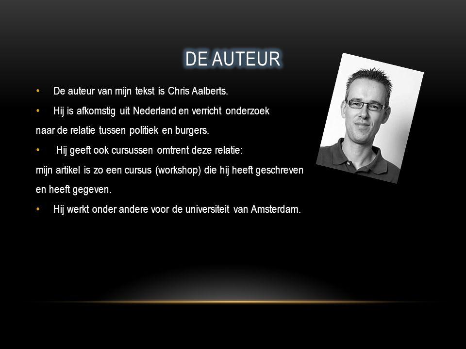 De auteur van mijn tekst is Chris Aalberts. Hij is afkomstig uit Nederland en verricht onderzoek naar de relatie tussen politiek en burgers. Hij geeft