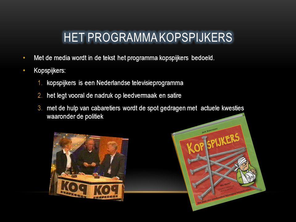 Met de media wordt in de tekst het programma kopspijkers bedoeld. Kopspijkers: 1.kopspijkers is een Nederlandse televisieprogramma 2.het legt vooral d