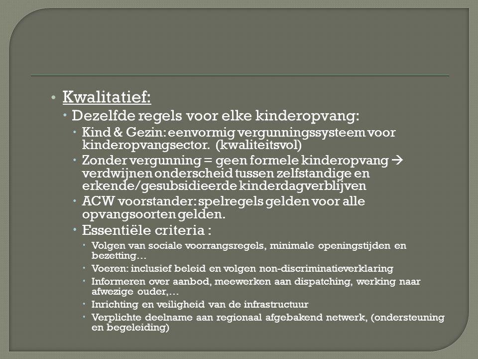 Kwalitatief:  Dezelfde regels voor elke kinderopvang:  Kind & Gezin: eenvormig vergunningssysteem voor kinderopvangsector.