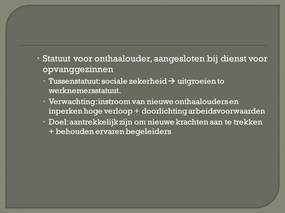  Statuut voor onthaalouder, aangesloten bij dienst voor opvanggezinnen  Tussenstatuut: sociale zekerheid  uitgroeien to werknemersstatuut.