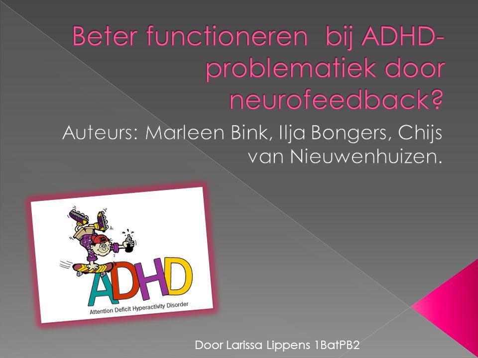  Inleiding  Gedragsproblematiek en hersenfunctioneren  Regulatie hersenactiviteit  Neurofeedback als regulatietraining  Werking van neurofeedback bij ADHD  Effectiviteit van neurofeedback bij ADHD en andere stoornissen  Discussie  Bronnenlijst