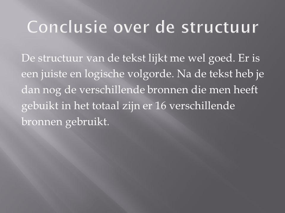 Conclusie over de structuur De structuur van de tekst lijkt me wel goed.
