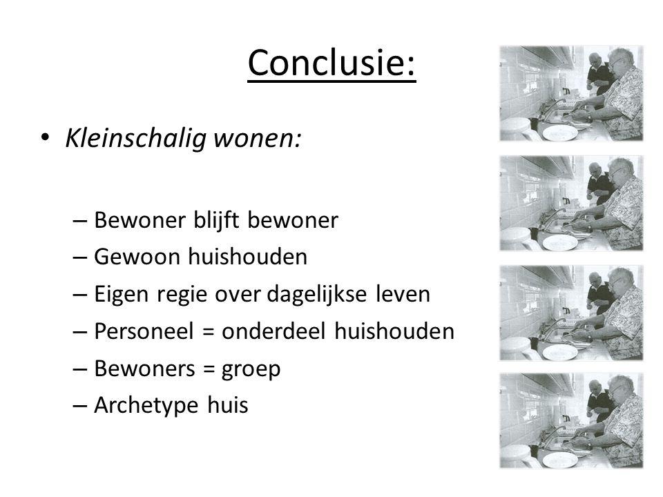 Conclusie: Kleinschalig wonen: –B–Bewoner blijft bewoner –G–Gewoon huishouden –E–Eigen regie over dagelijkse leven –P–Personeel = onderdeel huishouden