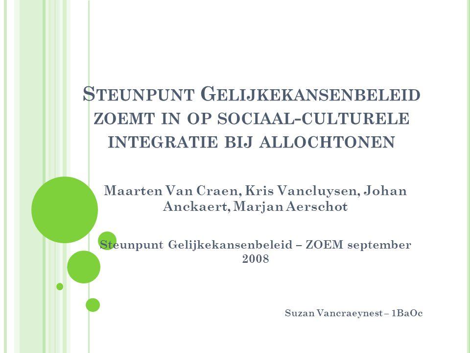 S TEUNPUNT G ELIJKEKANSENBELEID ZOEMT IN OP SOCIAAL - CULTURELE INTEGRATIE BIJ ALLOCHTONEN Maarten Van Craen, Kris Vancluysen, Johan Anckaert, Marjan