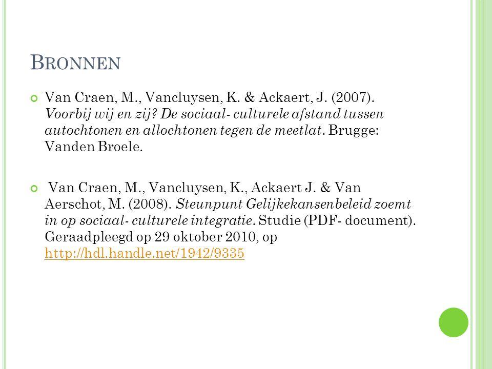 B RONNEN Van Craen, M., Vancluysen, K. & Ackaert, J. (2007). Voorbij wij en zij? De sociaal- culturele afstand tussen autochtonen en allochtonen tegen