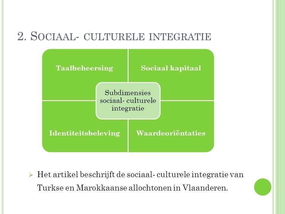2. S OCIAAL - CULTURELE INTEGRATIE  Het artikel beschrijft de sociaal- culturele integratie van Turkse en Marokkaanse allochtonen in Vlaanderen. Taal